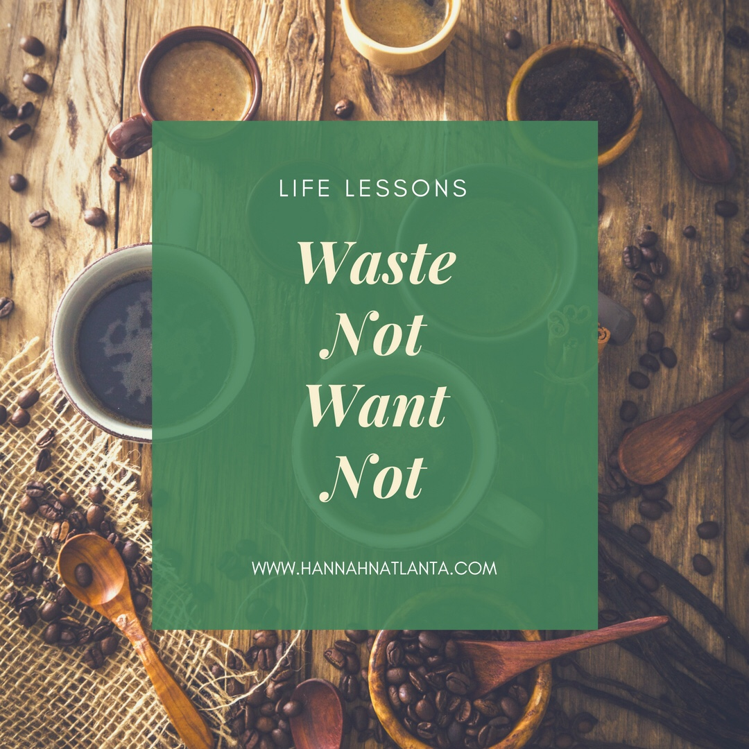 Waste not, wantnot…