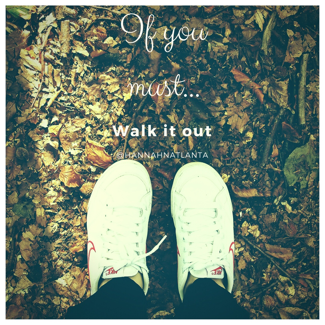 If you must…Walk itout